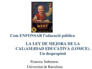 LA LEY DE MEJORA DE LA CAL(AM)IDAD EDUCATIVA  (LOMCE).  Un despropòsit