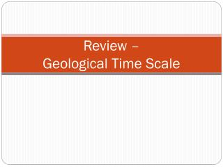 Review –  Geological Time Scale