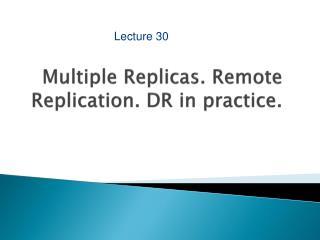 Multiple Replicas. Remote Replication. DR in practice.