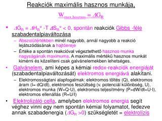 Reakci ók maximális hasznos munkája,  W max,hasznos  =  D G R