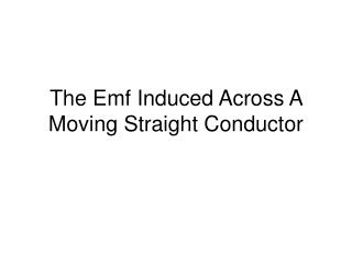 The Emf Induced Across A Moving Straight Conductor