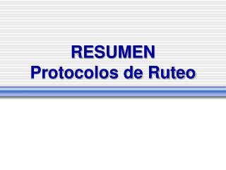 RESUMEN  Protocolos de Ruteo