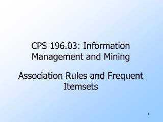 CPS 196.03: Information Management and Mining