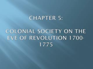 CHAPTER 5:   Colonial  Society on the Eve of Revolution 1700-1775