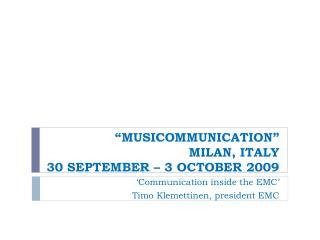 """M USICOMMUNICATION""  MILAN, ITALY  30 SEPTEMBER – 3 OCTOBER 2009"