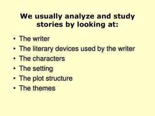 We usually analyze and study  stories by looking at: