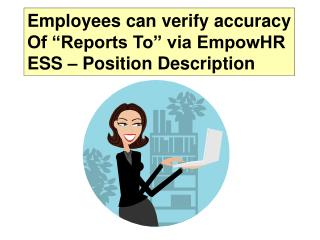 """Employees can verify accuracy Of """"Reports To"""" via EmpowHR ESS – Position Description"""