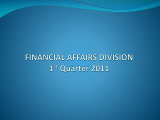 FINANCIAL AFFAIRS DIVISION  1 st  Quarter 2011