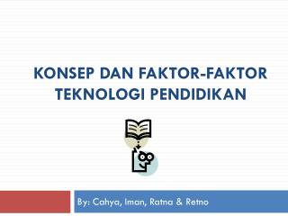 KONSEP DAN FAKTOR-FAKTOR  TEKNOLOGI PENDIDIKAN