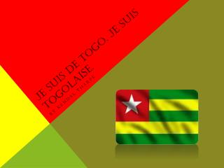 Je suis de Togo. Je suis Togolaise.