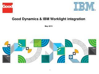 Good Dynamics & IBM Worklight integration May 2013
