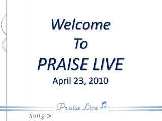 Welcome To PRAISE LIVE April 23, 2010