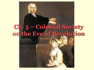 Ch. 5 – Colonial Society on the Eve of Revolution