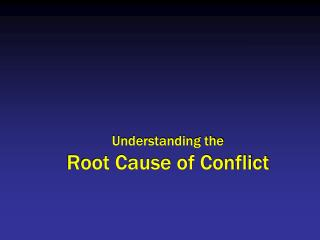 Understanding the Root Cause of Conflict