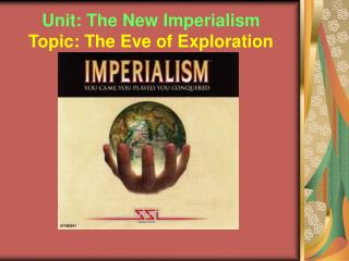 Unit: The New Imperialism Topic: The Eve of Exploration