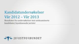 Kandidatundersøkelser Vår 2012 – Vår 2013
