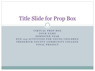 Title Slide for Prop Box
