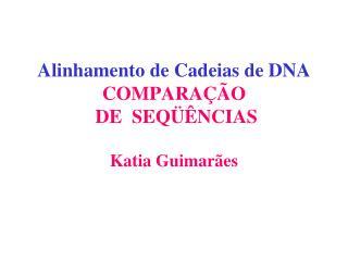 Alinhamento de Cadeias de DNA COMPARAÇÃO DE  SEQÜÊNCIAS