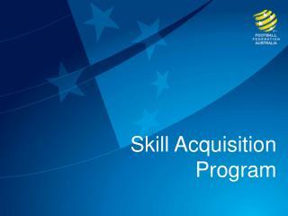 Skill Acquisition Program