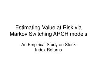 Estimating Value at Risk via Markov Switching ARCH models