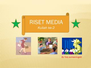 RISET  MEDIA Kuliah  ke-2