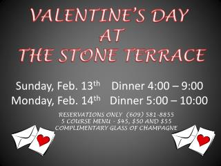 Sunday, Feb. 13 th     Dinner 4:00 – 9:00 Monday, Feb. 14 th      Dinner 5:00 – 10:00