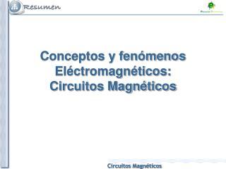 Conceptos y fenómenos  Eléctromagnéticos: Circuitos Magnéticos