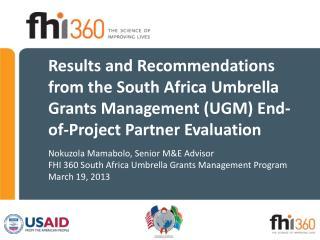 Nokuzola Mamabolo, Senior M&E Advisor FHI 360 South Africa Umbrella Grants Management Program