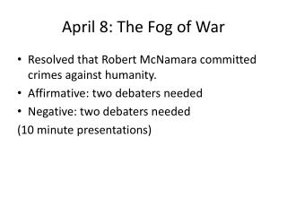 April 8: The Fog of War
