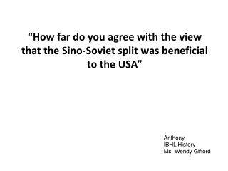 """How far do you agree with the view that the Sino-Soviet split was beneficial to the USA"""