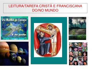 LEITURA/TAREFA CRIST� E FRANCISCANA DO/NO MUNDO