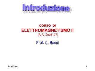 CORSO  DI ELETTROMAGNETISMO II (A.A. 2006-07) Prof. C. Bacci