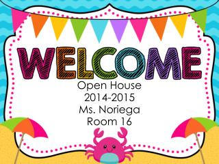 Open House 2014-2015 Ms. Noriega Room  16