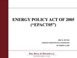 """ENERGY POLICY ACT OF 2005 (""""EPACT05"""")"""
