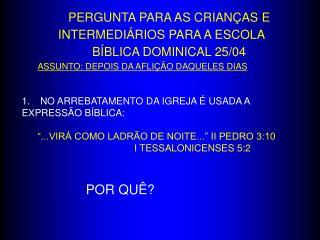 PERGUNTA PARA AS CRIANÇAS E INTERMEDIÁRIOS PARA A ESCOLA  BÍBLICA DOMINICAL 25/04