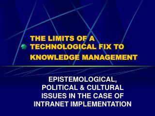 THE LIMITS OF A TECHNOLOGICAL FIX TO KNOWLEDGE MANAGEMENT