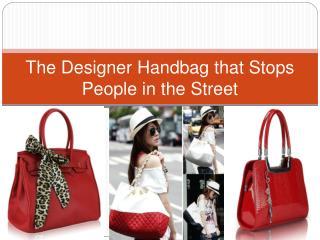 The Designer Handbag that Stops People in the Street
