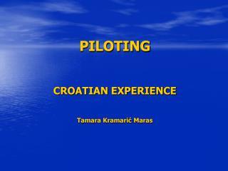 PILOTING CROATIAN EXPERIENCE Tamara Kramarić  Maras