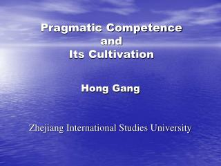 Pragmatic Competence  and  Its Cultivation