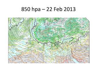 850  hpa  – 22 Feb 2013