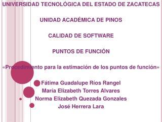 UNIVERSIDAD TECNOLÓGICA DEL ESTADO DE ZACATECAS UNIDAD ACADÉMICA DE PINOS CALIDAD DE SOFTWARE