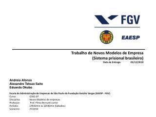 Trabalho de Novos  Modelos de Empresa (Sistema prisional brasileiro) Data de Entrega: 03 /12/2010