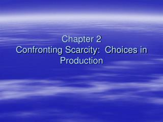 Chapter 2 Confronting Scarcity:  Choices in Production