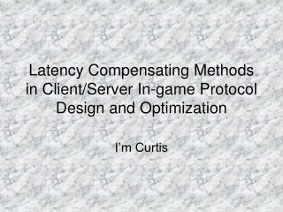 Latency Compensating Methods in Client/Server In-game Protocol Design and Optimization
