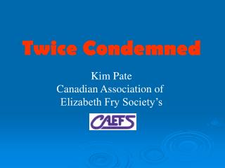 Twice Condemned Kim Pate Canadian Association of  Elizabeth Fry Society's