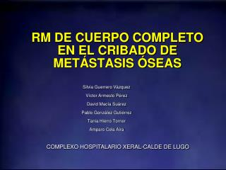 RM DE CUERPO COMPLETO EN EL CRIBADO DE METÁSTASIS ÓSEAS