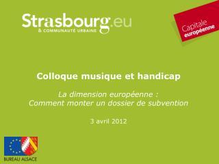 Colloque musique et handicap La dimension européenne : Comment monter un dossier de subvention