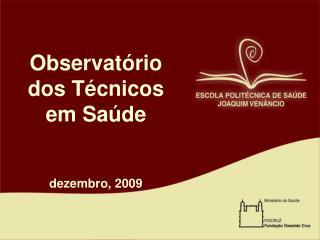 Observatório dos Técnicos em Saúde dezembro, 2009