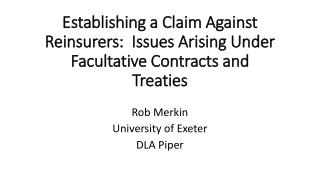 Establishing a Claim Against Reinsurers:  Issues Arising Under Facultative Contracts and Treaties