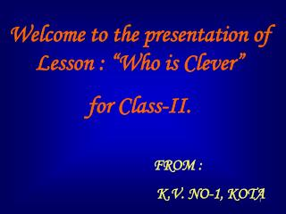 "Welcome to the presentation of Lesson : ""Who is Clever"" for Class-II."
